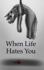 When Life hates you by HuskieLover70