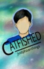 Catfished °•phan•° by itswhaatever