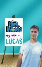 Girl Meets World: Preguntale a Lucas by EditorialGMW