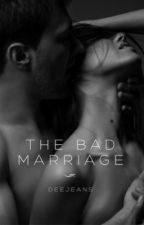 The Bad Marriage (18+) by deejeans
