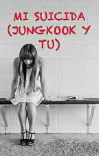 MI SUICIDA (JUNGKOOK Y TU) by NATAKOOK_BTS