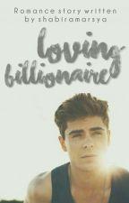 Loving Billionaire [COMPLETED] by tashitamgelasbiru