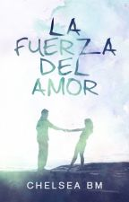 La fuerza del amor by Chelsea_one