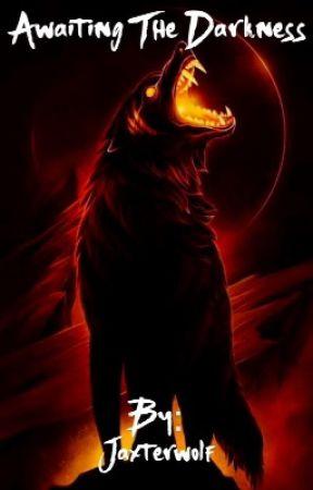 Awaiting The Darkness by Jaxterwolf