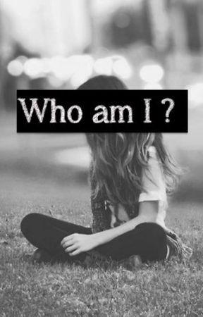 Who am I? by HopelessRomantic2153