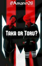 Taka or Toru? by Amane08
