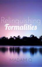 Relinquishing Formalities by MadamQ4