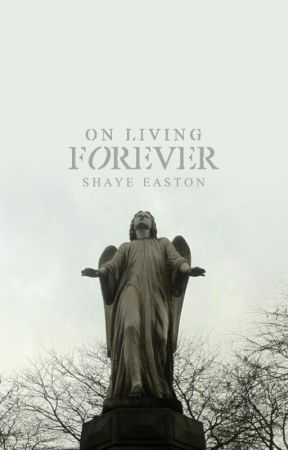 On Living Forever by shayebay
