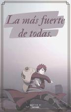 La Mas Fuerte De Todas (Gaara y Tu) by son_josseline