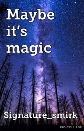 Maybe it's Magic by signature_smirk