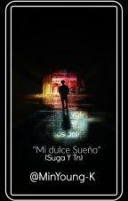 Mi Dulce Sueño!!! (Suga Y Tn) by MinYoung-K