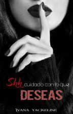 Shh Cuidado Con Lo Que Deseas [Grey] |Adaptada| by Ivana_Grey