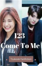 123 Come to Me // Tzukook fanfiction by bangtanjhs5801