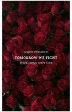 TOMORROW WE FIGHT (TAMAT) by paperromance