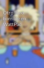 Otro libro horrible en WattPad by La-Peppa-Pij