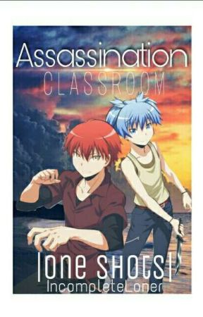 Assassination Classroom |One Shots|  by IncompleteLoner