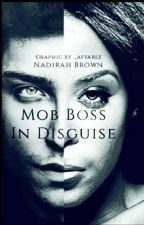 Mob Boss In Disguise  by nadirahbrown