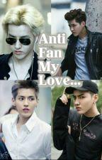 Anti Fan My Love  (end) by sms_jt