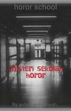 misteri sekolah horor by aidajihanfithriyah_