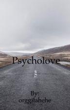 Psycholove by orggilahehe