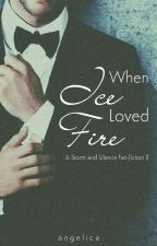 When Ice Loved Fire || An S&S Fan-fiction by fz_angelica