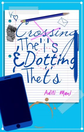 Crossing The 'i's And Dotting The 't's by amateurADSwriter