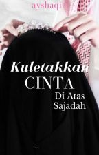 Kuletakkan Cinta di Atas Sajadah by Ayshaqia