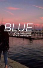 Blue (if the hurt comes, so will the happiness) by xinlouisarms