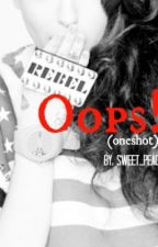 Oops! (One Shot) by SweetPeachWP