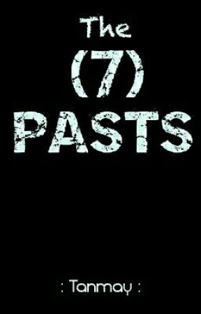 The 7 PASTS by SirTanmay