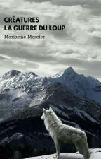 Créatures : La Guerre Du Loup  by SakuraChihi