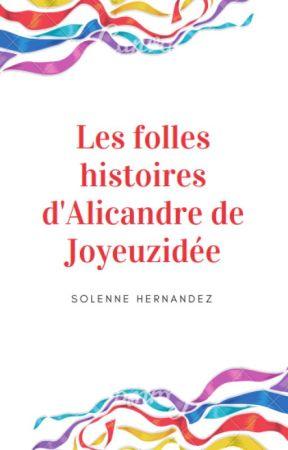 Les folles histoires d'Alicandre de Joyeuzidée by SolenneHernandez
