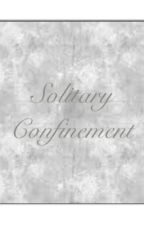 Solitary Confinement by SomethingDarkWicked