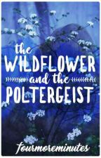 The Wildflower and the Poltergeist by fourmoreminutes