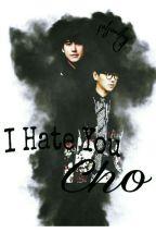 I Hate You Cho by Dhelfishy