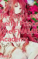 The Long Lost Powerful Princess of FWAMIES ACADEMY by MsImperial
