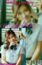 Only Lovely: A Crazy Love by gtaanggrae