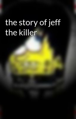 the story of jeff the killer