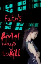 Faith's Brutal Ways to Kill [On Going] by Kwenxx