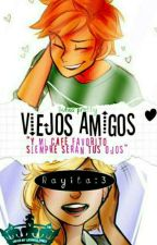 Viejos Amigos [Chat/Adrien Y Tu]  by BuhosPretty