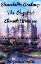 Elementallia Academy:The Long Lost Elemental Princess by FairyTale_Storyline