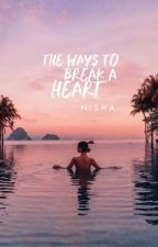 The Ways To Break A Heart | ✓ by jeoning