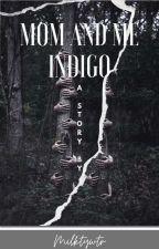 Mom and me Indigo (Complete) by ReniAgustina5