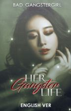 Her Gangster Life (English) by Bad_GangsterGirl