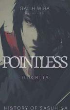 POINTLESS (SASUHINA) by Pororo90_official