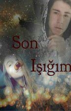 SON IŞIĞIM by HayatDeryaDeniz2