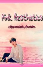 Pink Aesthetics by Appreciate_Seokjin
