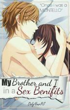 My Brother And I In A Sex Benefits(General-Fiction,Romance,SPG) by OnlyYourPJ