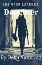 The Gang Leaders Daughter (3rd Book) by beth_venning