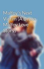 Malfoy's Next Victim (A Draco Malfoy Love Story) by DracoMalfoy13